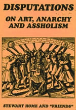 Disputations on Art, Anarchy & Assholism by Stewart Home cover